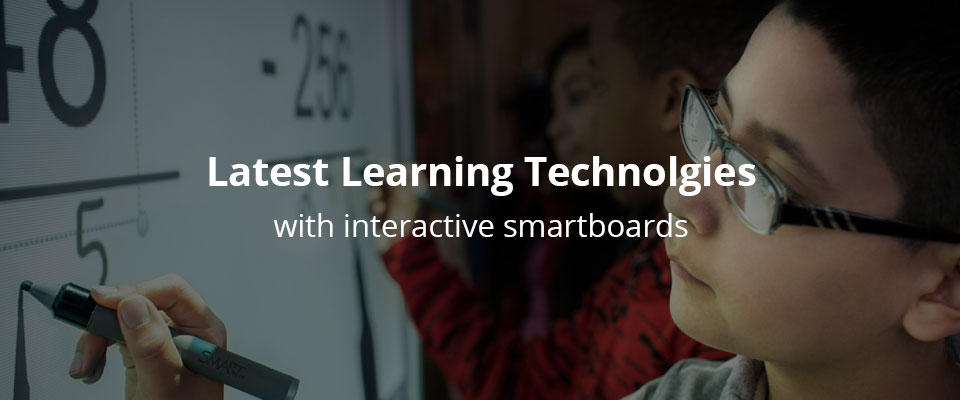 Latest Learning Technologies with interactive smartboards